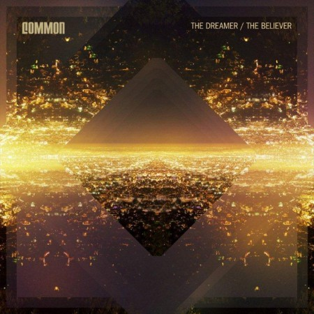 Common Feat John Legend The Believer New Music From His Album, The Dreamer , The Believer
